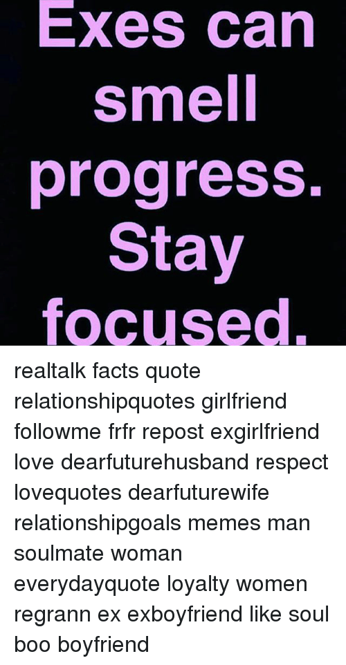 Boo, Facts, and Love: Exes can  smell  progress  Stay  focused realtalk facts quote relationshipquotes girlfriend followme frfr repost exgirlfriend love dearfuturehusband respect lovequotes dearfuturewife relationshipgoals memes man soulmate woman everydayquote loyalty women regrann ex exboyfriend like soul boo boyfriend