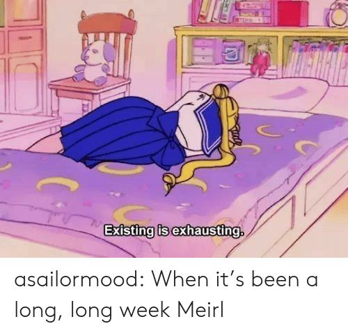 exhausting: Existing is exhausting. asailormood:  When it's been a long, long week  Meirl