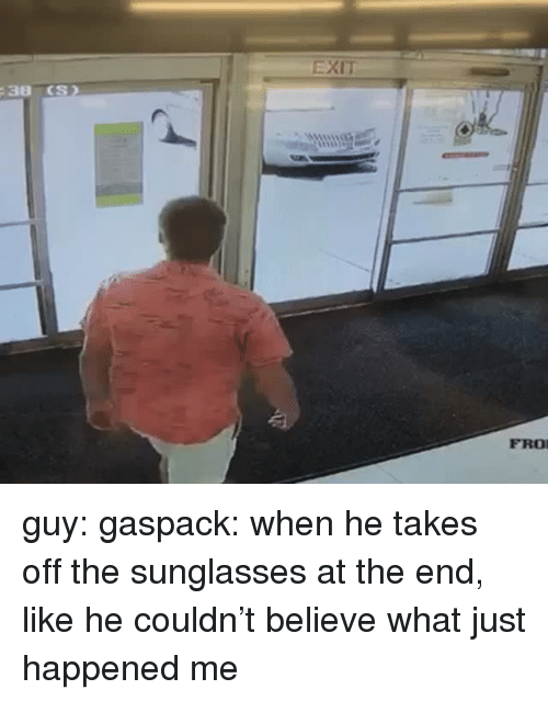Target, Tumblr, and Blog: EXIT  FRO guy: gaspack: when he takes off the sunglasses at the end, like he couldn't believe what just happened  me