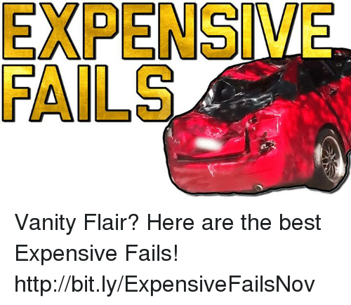 Fail, Memes, and Vanity: EXPENSIVE  FAILS Vanity Flair? Here are the best Expensive Fails! http://bit.ly/ExpensiveFailsNov