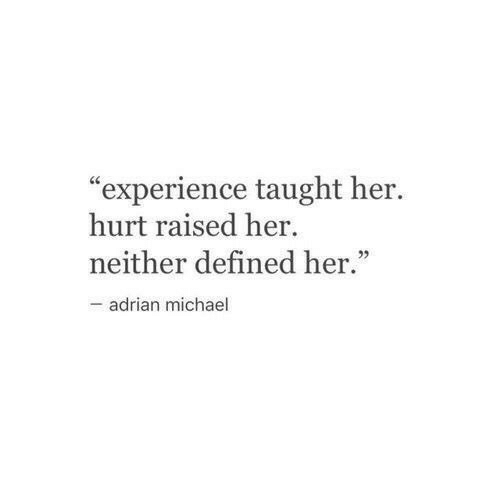 "Michael, Experience, and Her: experience taught her.  hurt raised her  neither defined her.""  - adrian michael  05"