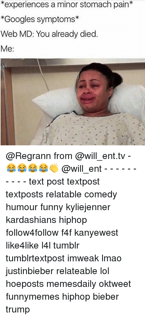 Googling Symptoms: *experiences a minor stomach pain  *Googles symptoms  Web MD: You already died  Me @Regrann from @will_ent.tv - 😂😂😂😂👏 @will_ent - - - - - - - - - - text post textpost textposts relatable comedy humour funny kyliejenner kardashians hiphop follow4follow f4f kanyewest like4like l4l tumblr tumblrtextpost imweak lmao justinbieber relateable lol hoeposts memesdaily oktweet funnymemes hiphop bieber trump