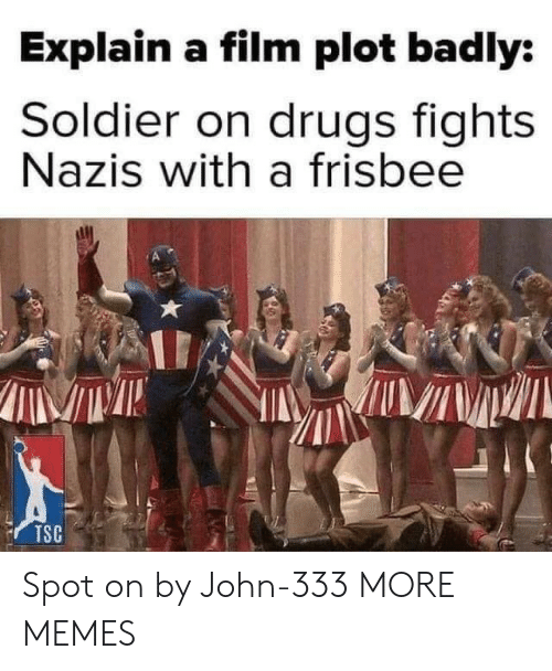 Film: Explain a film plot badly:  Soldier on drugs fights  Nazis with a frisbee  TSC Spot on by John-333 MORE MEMES