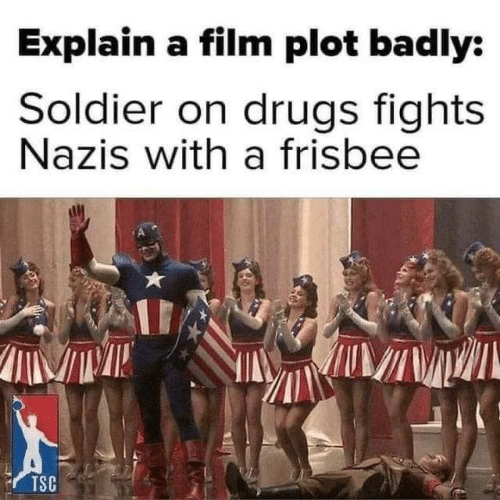 Film: Explain a film plot badly:  Soldier on drugs fights  Nazis with a frisbee  TSC