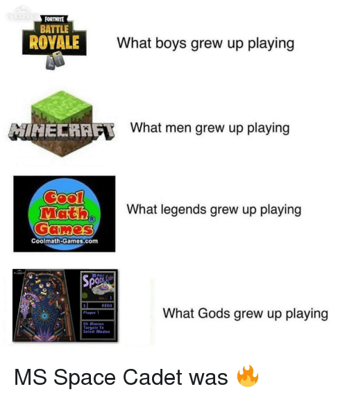 Games, Space, and Battle Royale: EXPRES  FORTNITE  BATTLE  ROYALE  What boys grew up playing  HECRAF  What men grew up playing  What legends grew up playing  Coolmath-Games.com  3D Pinb  BALL 1  9500  What Gods grew up playing  Plaver 1  Hit Mission  Torgets To  Seleet Mission MS Space Cadet was 🔥