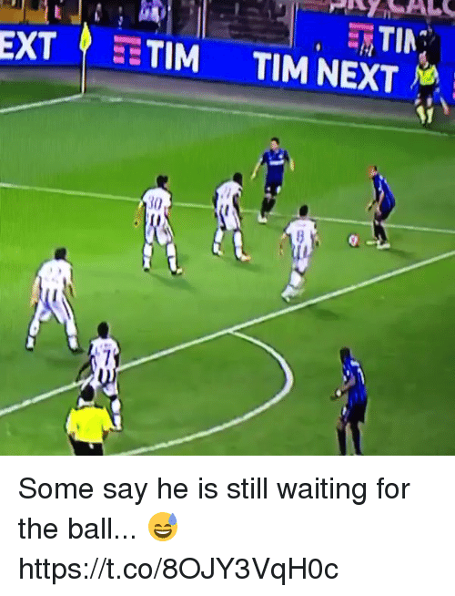 Soccer, Waiting..., and Next: EXT? TIM TIM NEXT NA  30 Some say he is still waiting for the ball... 😅 https://t.co/8OJY3VqH0c