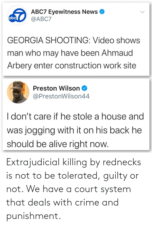 We Have: Extrajudicial killing by rednecks is not to be tolerated, guilty or not. We have a court system that deals with crime and punishment.