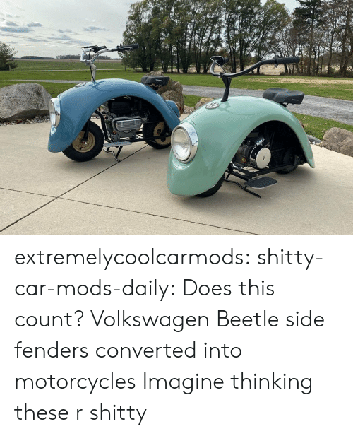 Tumblr, Blog, and Volkswagen: extremelycoolcarmods: shitty-car-mods-daily:  Does this count? Volkswagen Beetle side fenders converted into motorcycles  Imagine thinking these r shitty