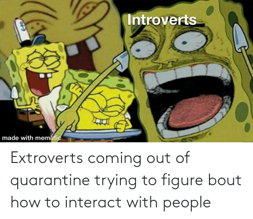 Coming Out: Extroverts coming out of quarantine trying to figure bout how to interact with people