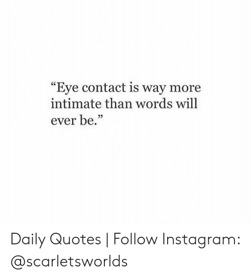 "Instagram, Quotes, and Eye: ""Eye contact is way more  intimate than words will  ever be."" Daily Quotes 
