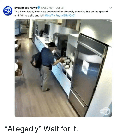 """New Jersey: Eyewitness News@ABC7NY Jan 31  This New Jersey man was arrested after allegedly throwing ice on the ground  and faking a slip and fall # NiceTry 7ny.tv/2BctOcC  abc7NY """"Allegedly"""" Wait for it."""