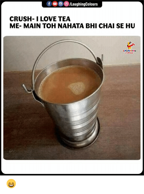 Crush, Love, and Indianpeoplefacebook: f。回(8/LaughingColours  CRUSH- I LOVE TEA  ME- MAIN TOH NAHATA BHI CHAI SE HU  LAUGHING 😄