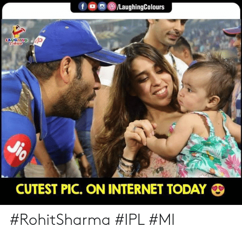 Internet, Today, and Indianpeoplefacebook: f。回 @iLaughingColours  LAUGHING  CUTEST PIC. ON INTERNET TODAY #RohitSharma #IPL #MI