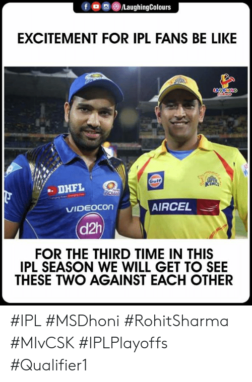 Be Like, Time, and Indianpeoplefacebook: f。画③/LaughingColours  EXCITEMENT FOR IPL FANS BE LIKE  Gulf  . DHFL  AIRCEL  VIDEOCon  (d2h  FOR THE THIRD TIME IN THIS  IPL SEASON WE WILL GET TO SEE  THESE TWO AGAINST EACH OTHER #IPL #MSDhoni #RohitSharma #MIvCSK #IPLPlayoffs #Qualifier1