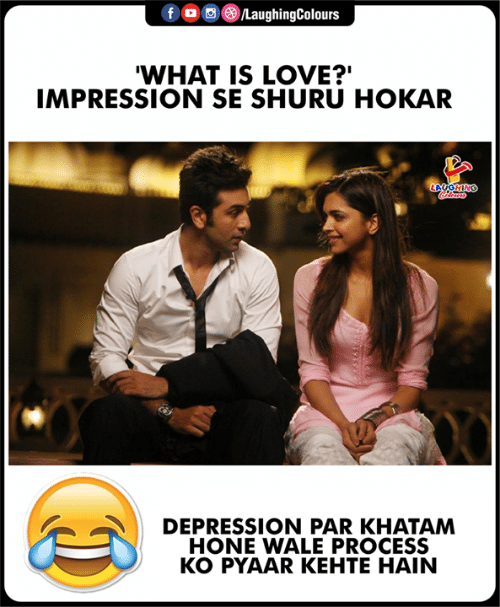 Love, Depression, and What Is: f。画③/LaughingColours  WHAT IS LOVE?'  IMPRESSION SE SHURU HOKAR  LAUGHING  CO  DEPRESSION PAR KHATAM  HONE WALE PROCESS  KO PYAAR KEHTE HAIN