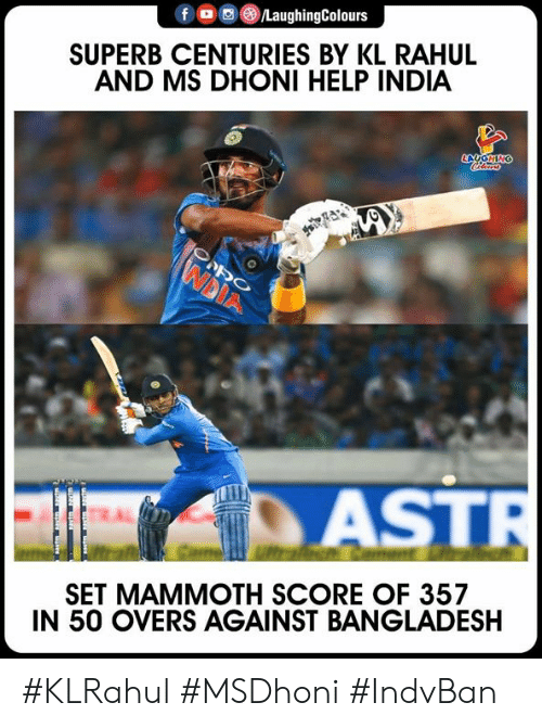 Help, India, and Superb: f。画 )/LaughingColours  SUPERB CENTURIES BY KL RAHUL  AND MS DHONI HELP INDIA  AST  SET MAMMOTH SCORE OF 357  IN 50 OVERS AGAINST BANGLADESH #KLRahul #MSDhoni #IndvBan