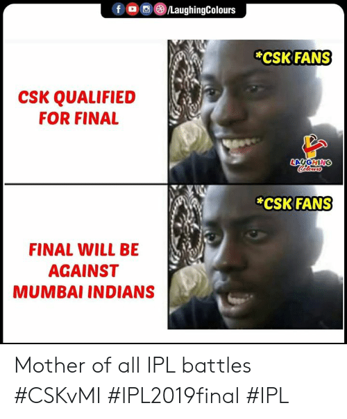 Indianpeoplefacebook, Ipl, and Mother: f。 回@iLaughingColours  CSK FANS  CSK QUALIFIED  FOR FINAL  CSK FANS  FINAL WILL BE  AGAINST  MUMBAI INDIANS Mother of all IPL battles  #CSKvMI #IPL2019final #IPL