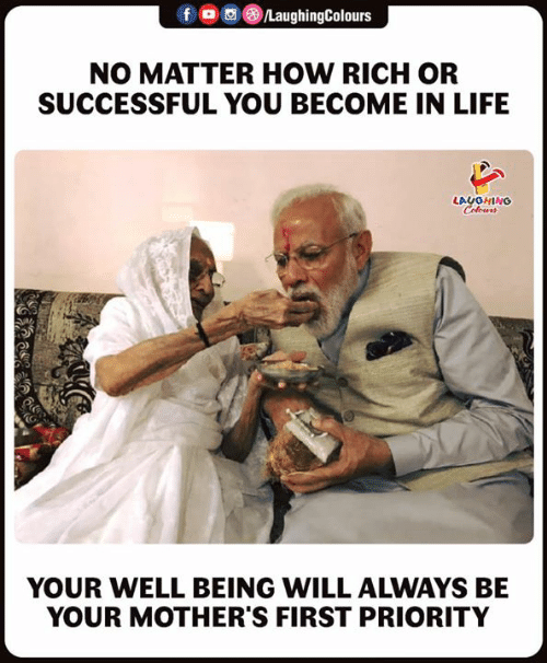 Life, Mothers, and Indianpeoplefacebook: f ,画 8)/LaughingColours  NO MATTER HOW RICH OR  SUCCESSFUL YOU BECOME IN LIFE  LAUGHING  O)  (G  YOUR WELL BEING WILL ALWAYS BE  YOUR MOTHER'S FIRST PRIORITY
