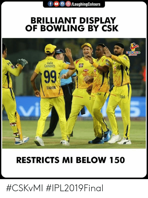 Bowling, India, and Brilliant: f 0回@iLaughingColours  BRILLIANT DISPLAY  OF BOWLING BY CSK  India  Cements  TAHIR  RESTRICTS MI BELOW 150 #CSKvMI #IPL2019Final