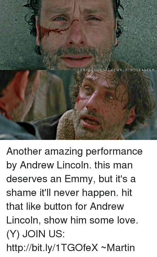 Fam, Love, and Martin: F B /GRO U P S /THE WAL KINGDEAD FAM Another amazing performance by Andrew Lincoln. this man deserves an Emmy, but it's a shame it'll never happen. hit that like button for Andrew Lincoln, show him some love. (Y) JOIN US: http://bit.ly/1TGOfeX ~Martin