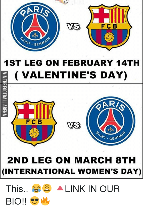 Memes, International Women's Day, and 🤖: F C B  GERM  NT  1ST LEG ON FEBRUARY 14TH  VALENTINE'S DAY)  F C B  VS  NT. GER  2ND LEG ON MARCH 8TH  (INTERNATIONAL WOMENS DAY) This.. 😂😩 🔺LINK IN OUR BIO!! 😎🔥
