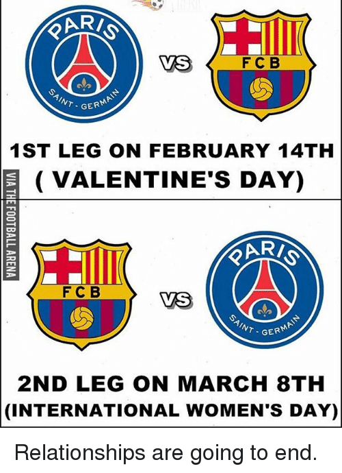 Memes, Valentine's Day, and International Women's Day: F C B  VS  T GER  1ST LEG ON FEBRUARY 14TH  E VALENTINE'S DAY)  F C B  VS  ''NT. GERMA  2ND LEG ON MARCH 8TH  (INTERNATIONAL WOMENS DAY) Relationships are going to end.
