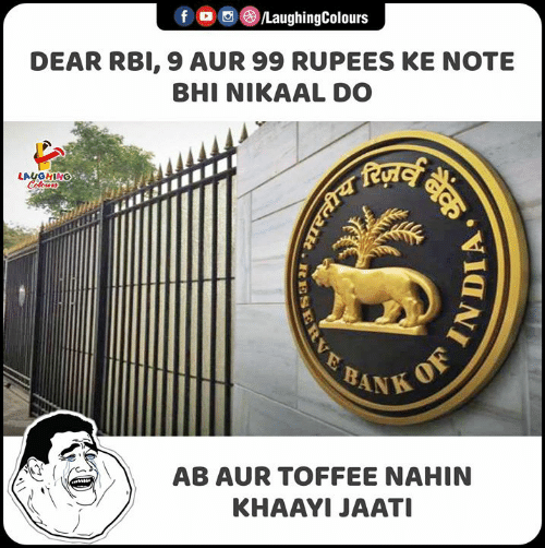 Bank, India, and Indianpeoplefacebook: f D  LaughingColours  DEAR RBI, 9 AUR 99 RUPEES KE NOTE  BHI NIKAAL DO  LAUGHING  Celers  BANK OF  AB AUR TOFFEE NAHIN  KHAAYI JAATI  INDIA