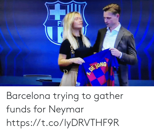 Jong: F  DE JONG Barcelona trying to gather funds for Neymar   https://t.co/lyDRVTHF9R