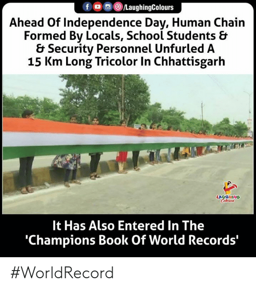 Independence Day, School, and Book: f G/LaughingColours  Ahead Of Independence Day, Human Chain  Formed By Locals, School Students &  & Security Personnel Unfurled A  15 Km Long Tricolor In Chhattisgarh  LAUGHING  Colours  It Has Also Entered In The  'Champions Book Of World Records' #WorldRecord