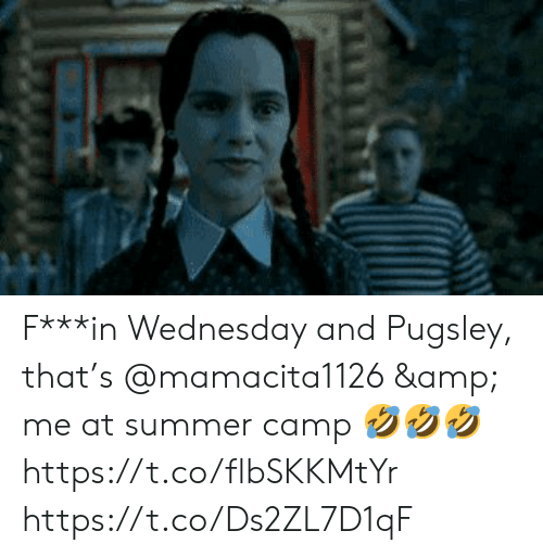 Memes, Summer, and Wednesday: F***in Wednesday and Pugsley, that's @mamacita1126 & me at summer camp 🤣🤣🤣 https://t.co/flbSKKMtYr https://t.co/Ds2ZL7D1qF