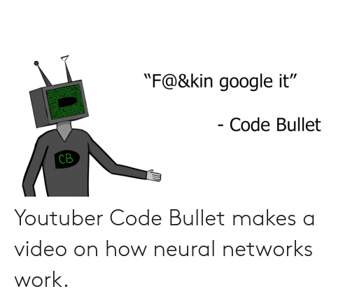 "Google, Work, and Video: ""F@&kin google it""  Code Bullet  CB Youtuber Code Bullet makes a video on how neural networks work."
