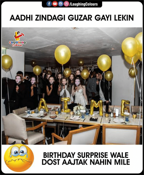 Birthday, Wale, and Indianpeoplefacebook: f  /LaughingColours  AADHI ZINDAGI GUZAR GAYI LEKIN  LAUGHING  Celours  BIRTHDAY SURPRISE WALE  DOST AAJTAK NAHIN MILE