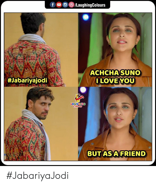 Indianpeoplefacebook, Friend, and You: f  LaughingColours  ACHCHA SUNO  OLOVE YOU  #Jabariyajodi  LAUGHING  Celos  BUT AS A FRIEND #JabariyaJodi