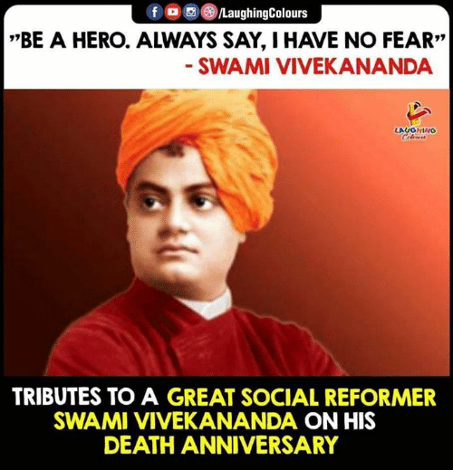 """Death, Fear, and Indianpeoplefacebook: f /LaughingColours  *""""BE A HERO. ALWAYS SAY, HAVE NO FEAR""""  SWAMI VIVEKANANDA  LAUGHING  Celeurs  TRIBUTES TO A GREAT SOCIAL REFORMER  SWAMI VIVEKANANDA ON HIS  DEATH ANNIVERSARY"""
