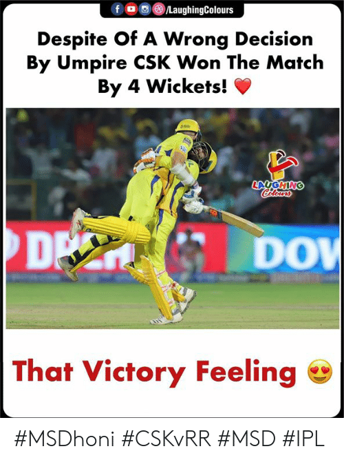 Match, Indianpeoplefacebook, and Ipl: f/LaughingColours  Despite Of A Wrong Decision  By Umpire CSK Won The Match  By 4 Wickets! V  DP  DO  That Victory Feeling #MSDhoni #CSKvRR #MSD #IPL