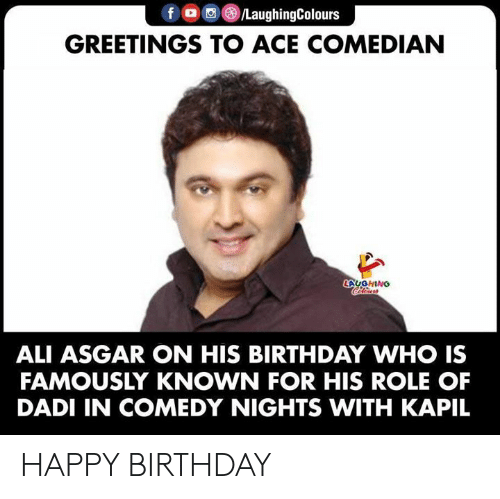 Ali, Birthday, and Happy Birthday: f /LaughingColours  GREETINGS TO ACE COMEDIAN  LAUGHING  Calerors  ALI ASGAR ON HIS BIRTHDAY WHO IS  FAMOUSLY KNOWN FOR HIS ROLE OF  DADI IN COMEDY NIGHTS WITH KAPIL HAPPY BIRTHDAY