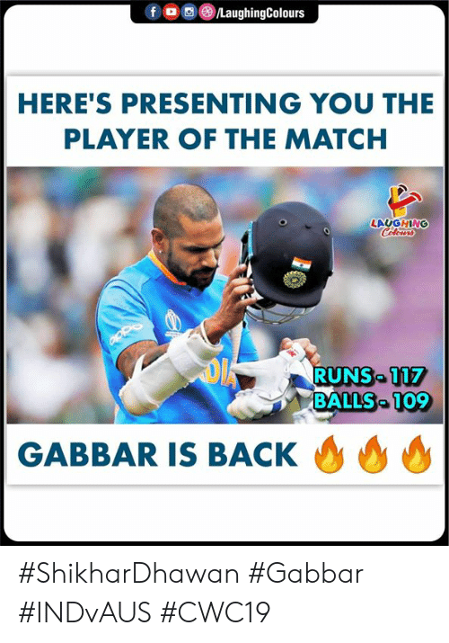 Match, Indianpeoplefacebook, and Back: f  /LaughingColours  HERE'S PRESENTING YOU THE  PLAYER OF THE MATCH  LAUGHING  Celours  RUNS 117  BALLS 109  GABBAR IS BACK #ShikharDhawan #Gabbar #INDvAUS #CWC19