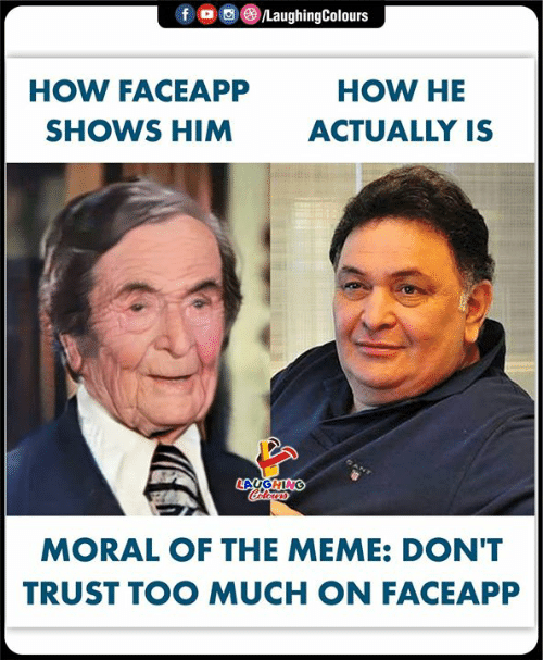 Meme, Too Much, and Indianpeoplefacebook: f  /LaughingColours  HOW FACEAPP  HOW HE  SHOWS HIM  ACTUALLY IS  LAUGHING  Colers  MORAL OF THE MEME: DON'T  TRUST TOO MUCH ON FACEAPP