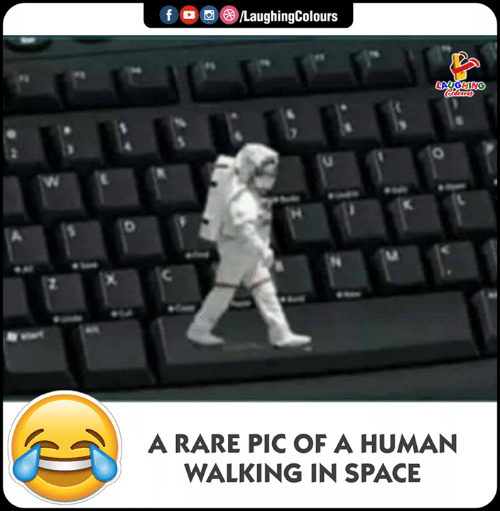 Space, Indianpeoplefacebook, and Human: f/LaughingColours  LAUGHING  A RARE PIC OF A HUMAN  WALKING IN SPACE  S