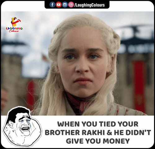 Money, Indianpeoplefacebook, and Brother: f /LaughingColours  LAUGHING  Coleur  WHEN YOU TIED YOUR  BROTHER RAKHI & HE DIDN'T  GIVE YOU MONEY