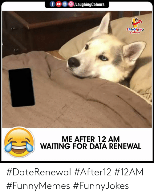 Waiting..., Indianpeoplefacebook, and Data: f /LaughingColours  LAUGHING  Colours  ME AFTER 12 AM  WAITING FOR DATA RENEWAL #DateRenewal #After12 #12AM #FunnyMemes #FunnyJokes