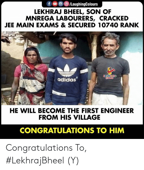 Adidas, Congratulations, and Cracked: f /LaughingColours  LEKHRAJ BHEEL, SON OF  MNREGA LABOURERS, CRACKED  JEE MAIN EXAMS & SECURED 10740 RANK  LAYGHING  adidas  HE WILL BECOME THE FIRST ENGINEER  FROM HIS VILLAGE  CONGRATULATIONS TO HIM Congratulations To, #LekhrajBheel (Y)