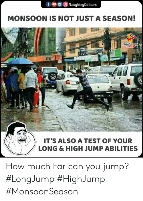 Test, Indianpeoplefacebook, and How: f /LaughingColours  MONSOON IS NOT JUST A SEASON!  LAUGHING  Celewrs  IT'S ALSO A TEST OF YOUR  LONG & HIGH JUMP ABILITIES How much Far can you jump? #LongJump #HighJump #MonsoonSeason