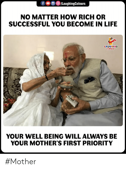 Well Being: f  ()/LaughingColours  NO MATTER HOW RICH OR  SUCCESSFUL YOU BECOME IN LIFE  LAUGHING  O)  YOUR WELL BEING WILL ALWAYS BE  YOUR MOTHER'S FIRST PRIORITY #Mother