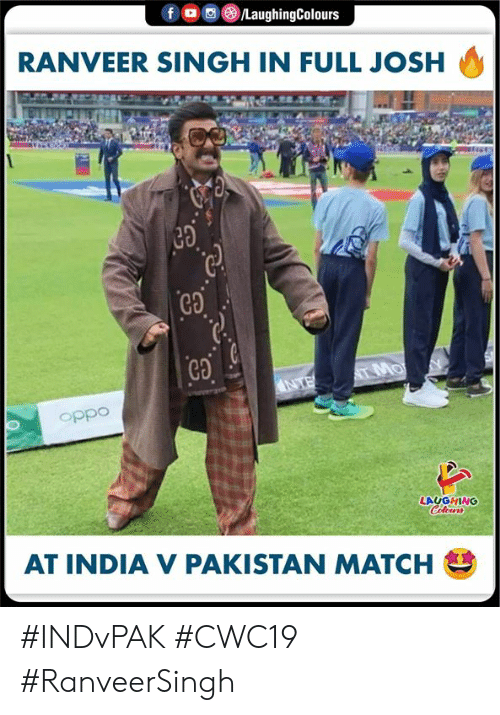 Pakistan: f  /LaughingColours  RANVEER SINGH IN FULL JOSH  T MO  NTE  oppo  LAUGHING  Celeurs  AT INDIA V PAKISTAN MATCH #INDvPAK #CWC19 #RanveerSingh