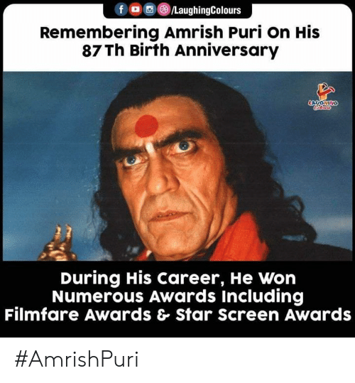Star, Indianpeoplefacebook, and Birth: f /LaughingColours  Remembering Amrish Puri on His  87 Th Birth Anniversary  LAYGHING  Coleary  During His Career, He Won  Numerous Awards Including  Filmfare Awards & Star Screen Awards #AmrishPuri