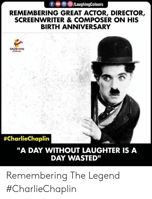 """Laughter, Indianpeoplefacebook, and Legend: f /LaughingColours  REMEMBERING GREAT ACTOR, DIRECTOR,  SCREENWRITER & COMPOSER ON HIS  BIRTH ANNIVERSARY  LAUGHING  #CharlieChaplin  """"A DAY WITHOUT LAUGHTER IS A  DAY WASTED"""" Remembering The Legend #CharlieChaplin"""