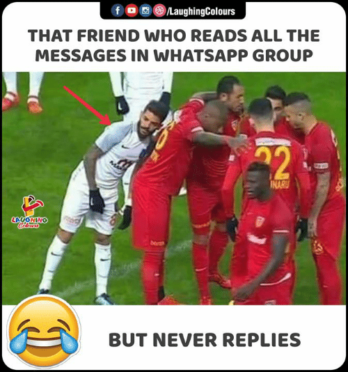 Whatsapp, Never, and Indianpeoplefacebook: f /LaughingColours  THAT FRIEND WHO READS ALL THE  MESSAGES IN WHATSAPP GROUP  22  INARU  LAUGHING  Colours  bo  BUT NEVER REPLIES