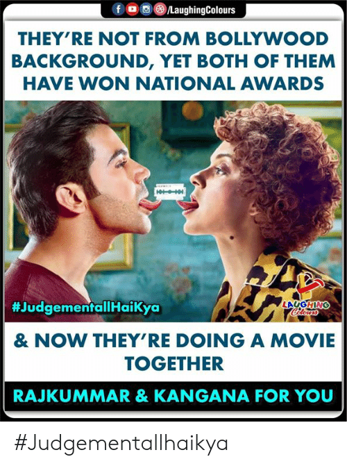 Movie, Bollywood, and Indianpeoplefacebook: f  /LaughingColours  THEY'RE NOT FROM BOLLYWOOD  BACKGROUND, YET BOTH OF THEM  HAVE WON NATIONAL AWARDS  #JudgementallHaikya  LAUGHING  Celours  & NOW THEY'RE DOING A MOVIE  TOGETHER  RAJKUMMAR & KANGANA FOR YOU #Judgementallhaikya