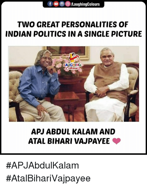 Politics, Indian, and Indianpeoplefacebook: f LaughingColours  TWO GREAT PERSONALITIES OF  INDIAN POLITICS IN A SINGLE PICTURE  LAUGHING  APJ ABDUL KALAM AND  ATAL BIHARI VAJPAYEE #APJAbdulKalam #AtalBihariVajpayee